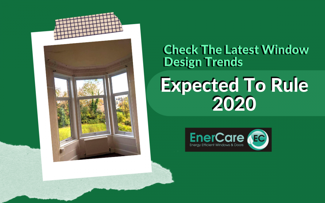 Check The Latest Window Design Trends Expected To Rule 2020